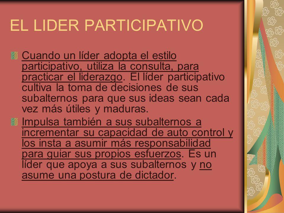 EL LIDER PARTICIPATIVO Cuando un líder adopta el estilo participativo, utiliza la consulta, para practicar el liderazgo. El líder participativo cultiv