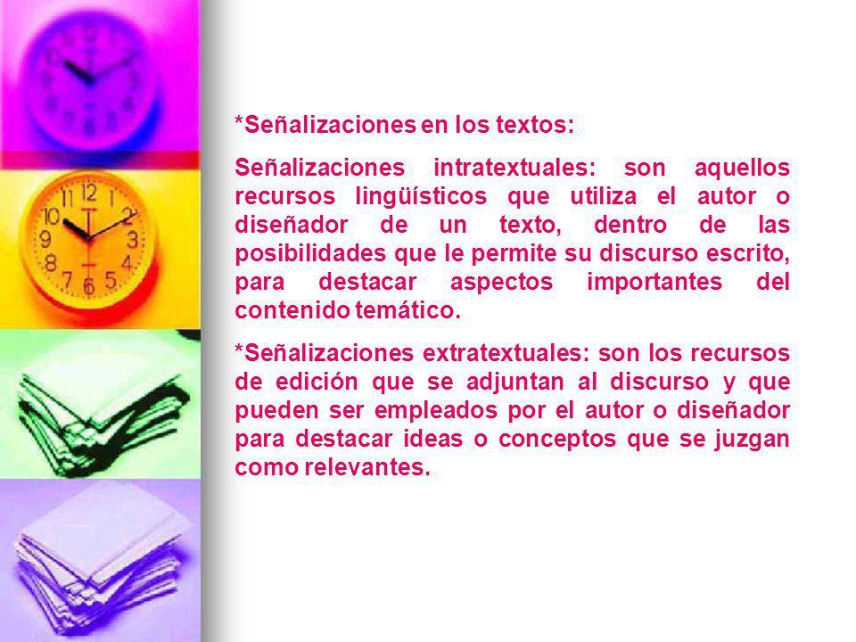 *Señalizaciones en los textos: Señalizaciones intratextuales: son aquellos recursos lingüísticos que utiliza el autor o diseñador de un texto, dentro