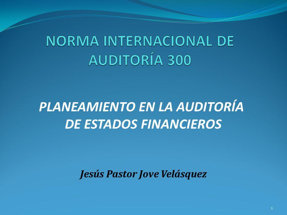 1 PLANEAMIENTO EN LA AUDITORÍA DE ESTADOS FINANCIEROS Jesús Pastor Jove Velásquez