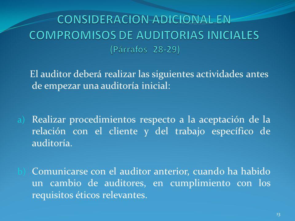 13 El auditor deberá realizar las siguientes actividades antes de empezar una auditoría inicial: a) Realizar procedimientos respecto a la aceptación d