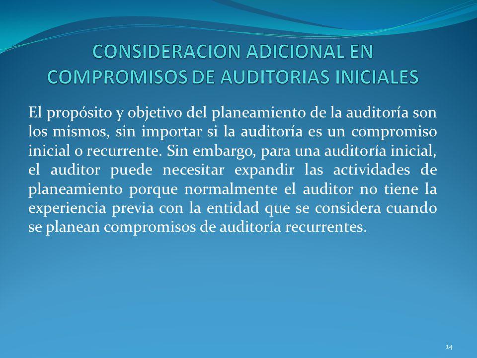 14 El propósito y objetivo del planeamiento de la auditoría son los mismos, sin importar si la auditoría es un compromiso inicial o recurrente.