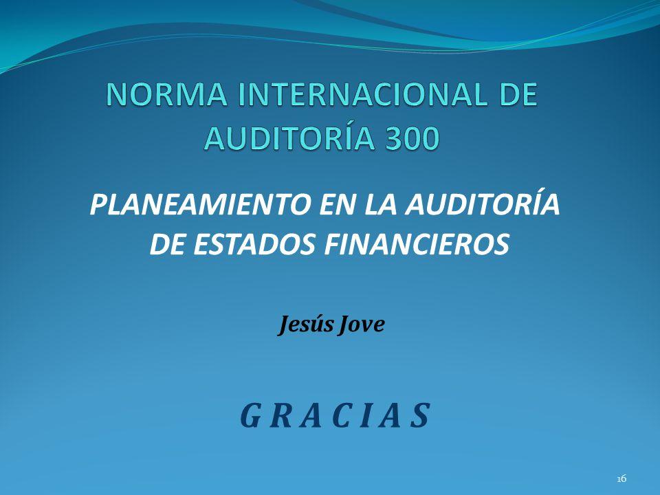 16 PLANEAMIENTO EN LA AUDITORÍA DE ESTADOS FINANCIEROS Jesús Jove G R A C I A S