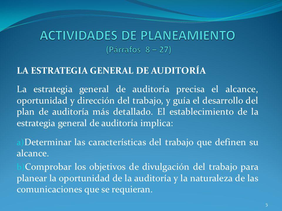 5 LA ESTRATEGIA GENERAL DE AUDITORÍA La estrategia general de auditoría precisa el alcance, oportunidad y dirección del trabajo, y guía el desarrollo del plan de auditoría más detallado.
