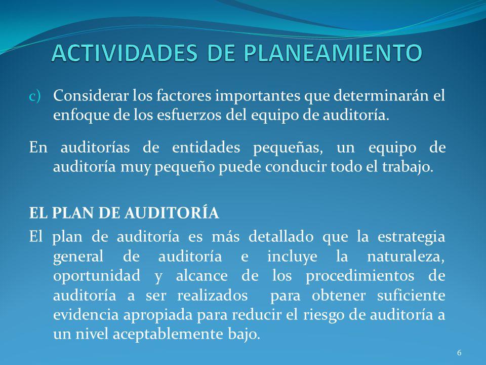 6 c) Considerar los factores importantes que determinarán el enfoque de los esfuerzos del equipo de auditoría. En auditorías de entidades pequeñas, un
