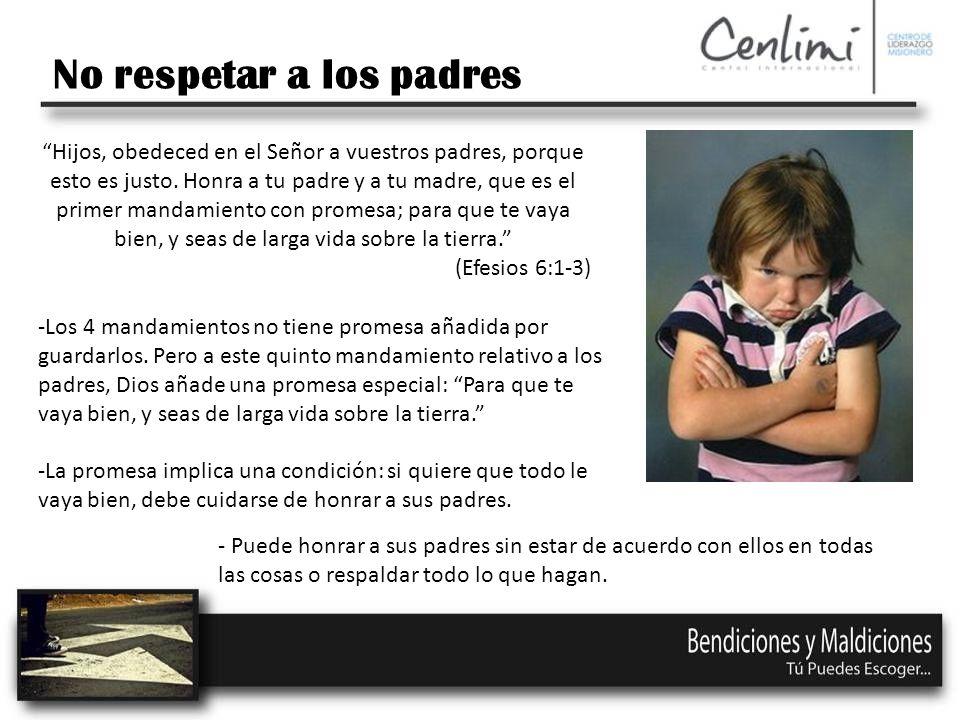 No respetar a los padres Hijos, obedeced en el Señor a vuestros padres, porque esto es justo.