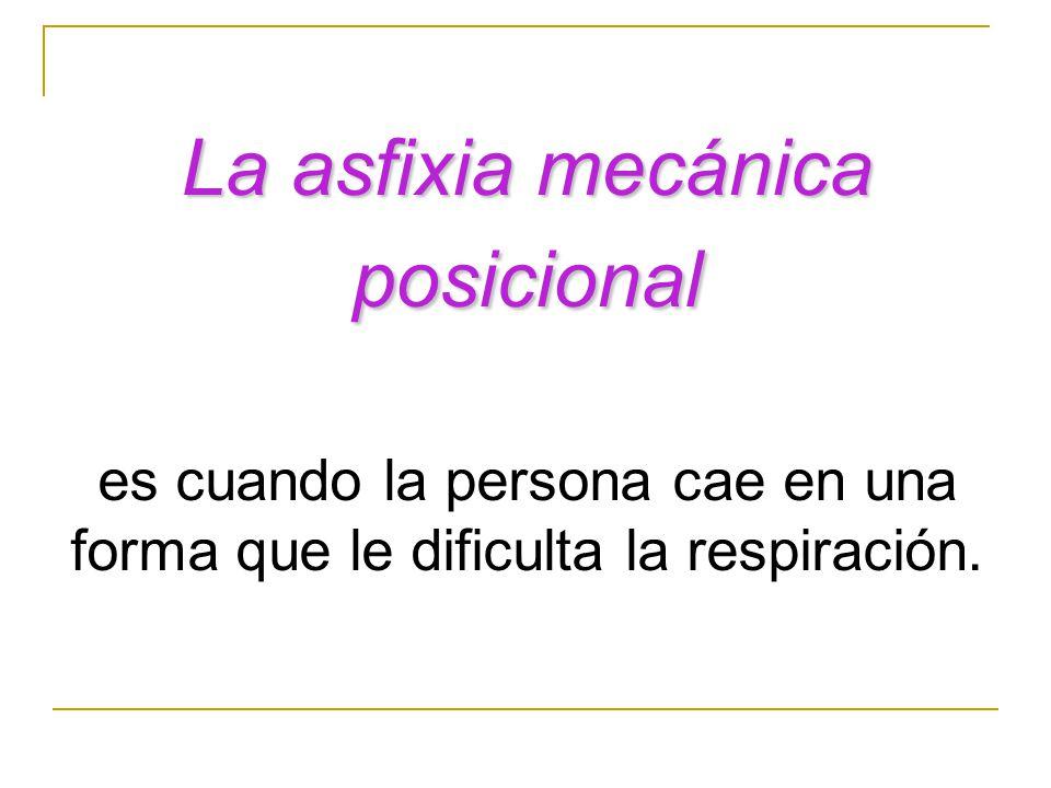 La asfixia mecánica posicional es cuando la persona cae en una forma que le dificulta la respiración.
