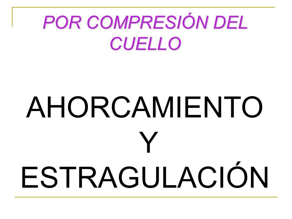 POR COMPRESIÓN DEL CUELLO AHORCAMIENTO Y ESTRAGULACIÓN
