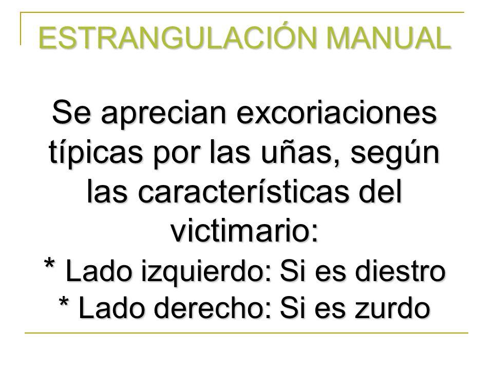 ESTRANGULACIÓN MANUAL Se aprecian excoriaciones típicas por las uñas, según las características del victimario: * Lado izquierdo: Si es diestro * Lado