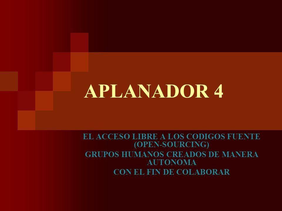 A PLANADOR 4 EL ACCESO LIBRE A LOS CODIGOS FUENTE (OPEN-SOURCING) GRUPOS HUMANOS CREADOS DE MANERA AUTONOMA CON EL FIN DE COLABORAR