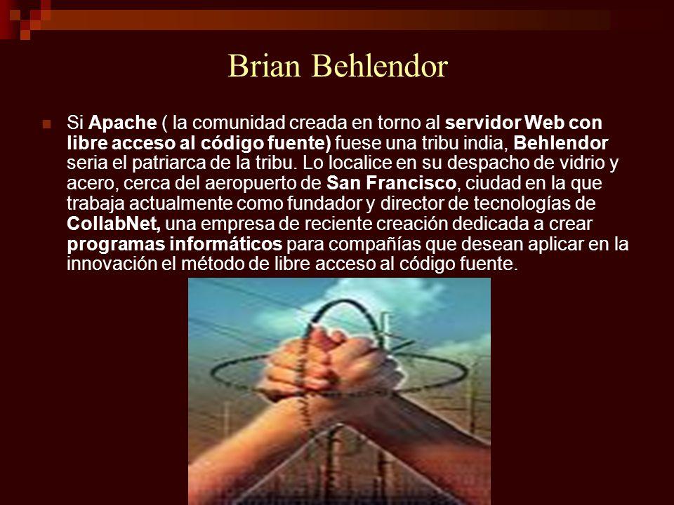 Brian Behlendor Si Apache ( la comunidad creada en torno al servidor Web con libre acceso al código fuente) fuese una tribu india, Behlendor seria el