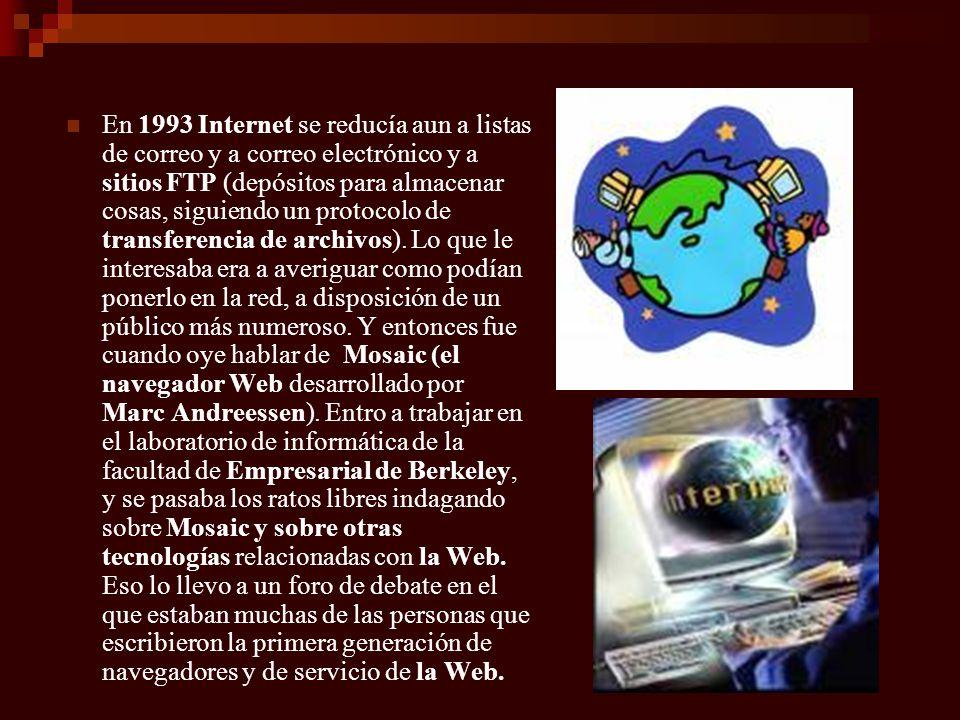 En 1993 Internet se reducía aun a listas de correo y a correo electrónico y a sitios FTP (depósitos para almacenar cosas, siguiendo un protocolo de tr