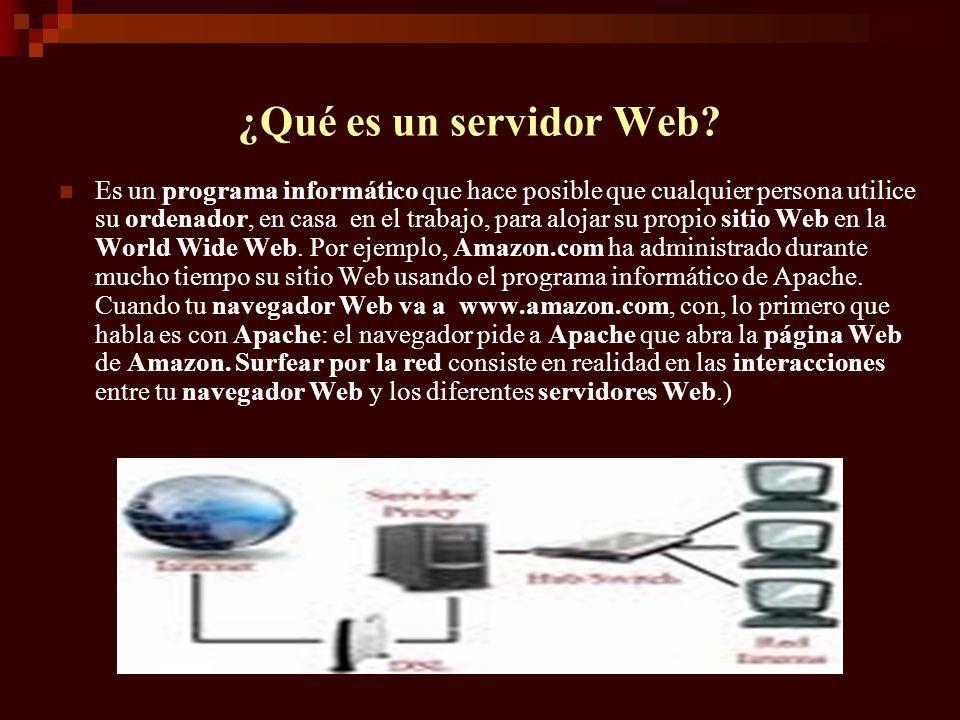 ¿Qué es un servidor Web? Es un programa informático que hace posible que cualquier persona utilice su ordenador, en casa en el trabajo, para alojar su