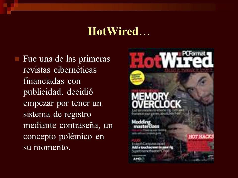 HotWired… Fue una de las primeras revistas cibernéticas financiadas con publicidad. decidió empezar por tener un sistema de registro mediante contrase