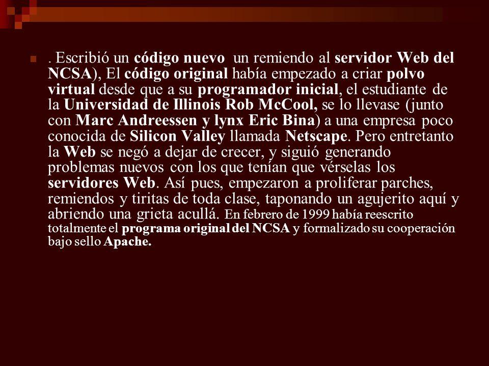 . Escribió un código nuevo un remiendo al servidor Web del NCSA), El código original había empezado a criar polvo virtual desde que a su programador i
