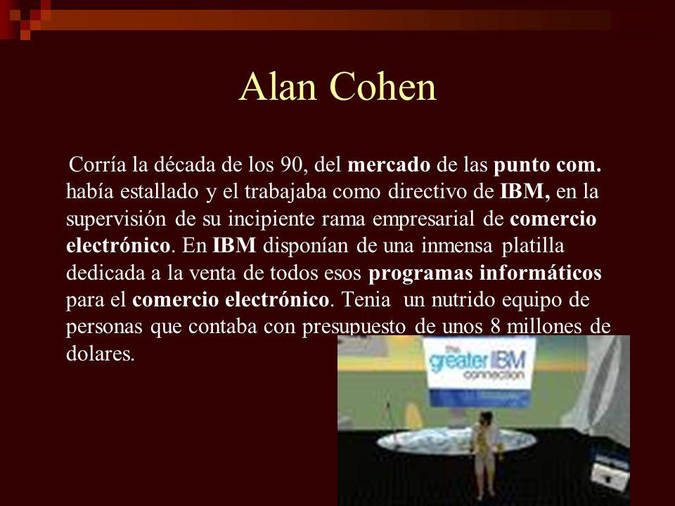Alan Cohen Corría la década de los 90, del mercado de las punto com. había estallado y el trabajaba como directivo de IBM, en la supervisión de su inc
