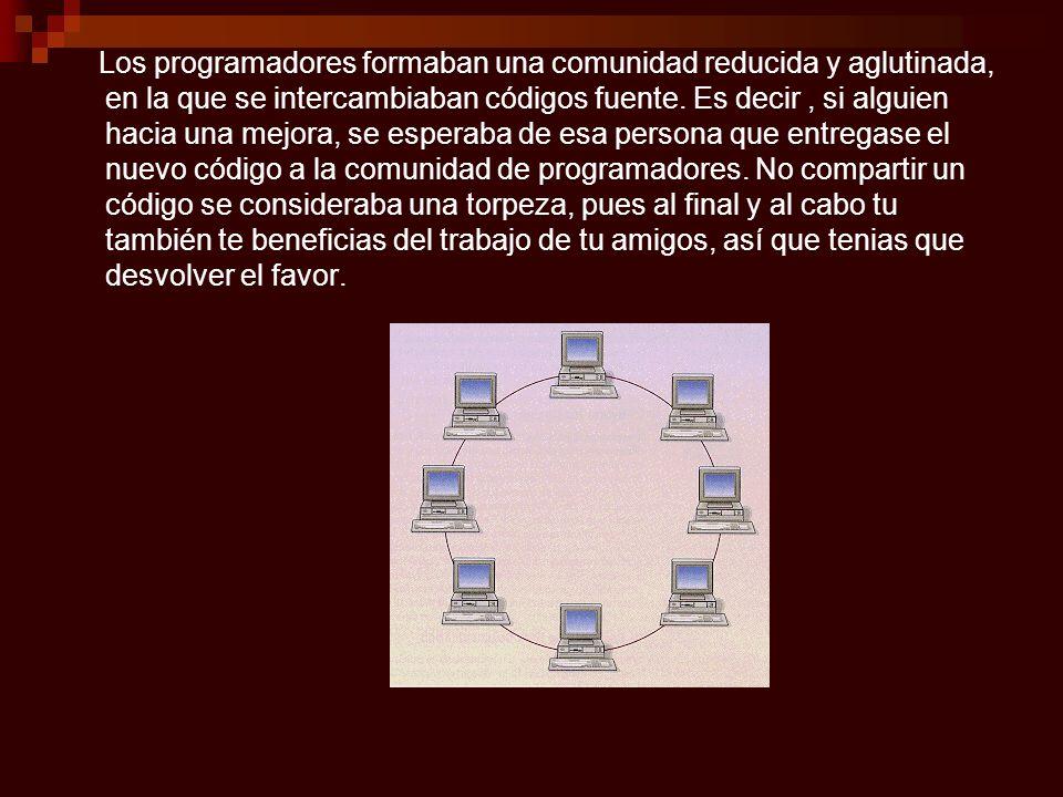 Los programadores formaban una comunidad reducida y aglutinada, en la que se intercambiaban códigos fuente. Es decir, si alguien hacia una mejora, se