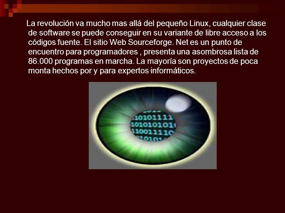 La revolución va mucho mas allá del pequeño Linux, cualquier clase de software se puede conseguir en su variante de libre acceso a los códigos fuente.