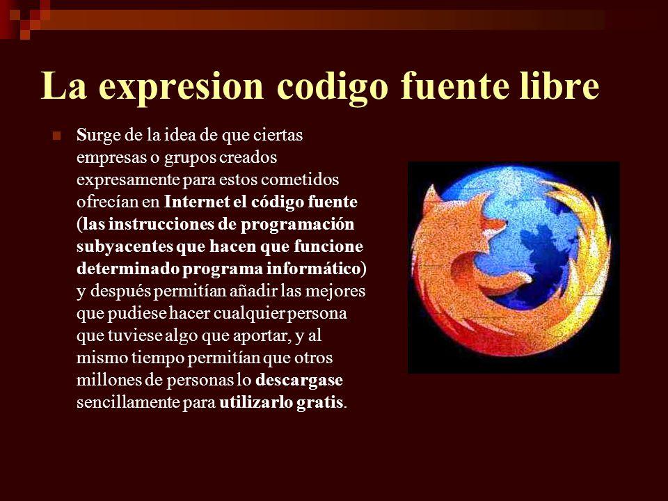 La expresion codigo fuente libre Surge de la idea de que ciertas empresas o grupos creados expresamente para estos cometidos ofrecían en Internet el c
