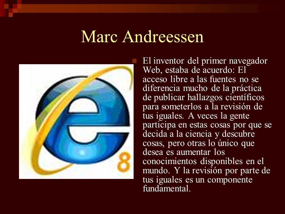 Marc Andreessen El inventor del primer navegador Web, estaba de acuerdo: El acceso libre a las fuentes no se diferencia mucho de la práctica de public
