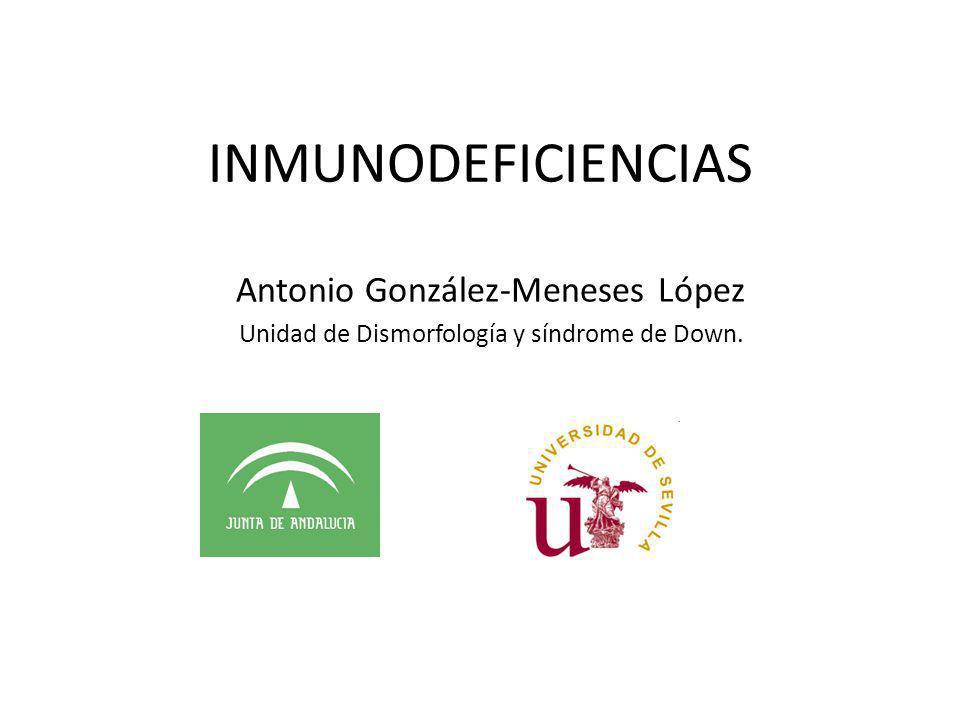 Antonio González-Meneses López Unidad de Dismorfología y síndrome de Down. INMUNODEFICIENCIAS