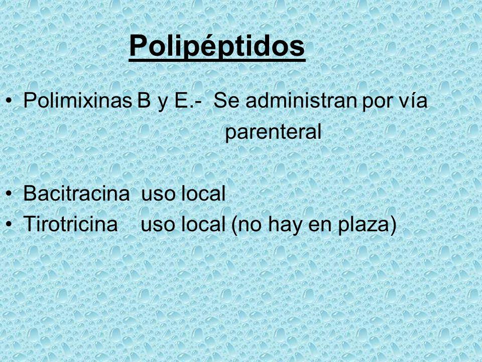 Polipéptidos Polimixinas B y E.- Se administran por vía parenteral Bacitracina uso local Tirotricina uso local (no hay en plaza)