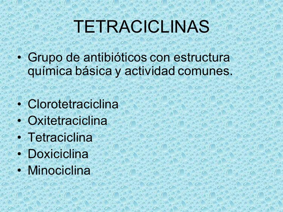 TETRACICLINAS Grupo de antibióticos con estructura química básica y actividad comunes. Clorotetraciclina Oxitetraciclina Tetraciclina Doxiciclina Mino