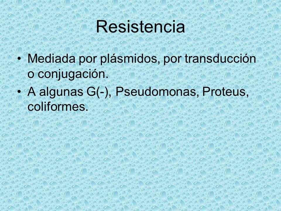 Resistencia Mediada por plásmidos, por transducción o conjugación. A algunas G(-), Pseudomonas, Proteus, coliformes.