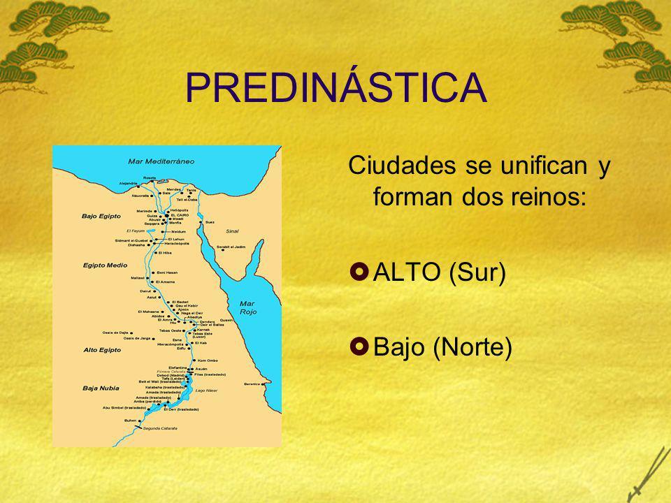 PREDINÁSTICA Ciudades se unifican y forman dos reinos: ALTO (Sur) Bajo (Norte)