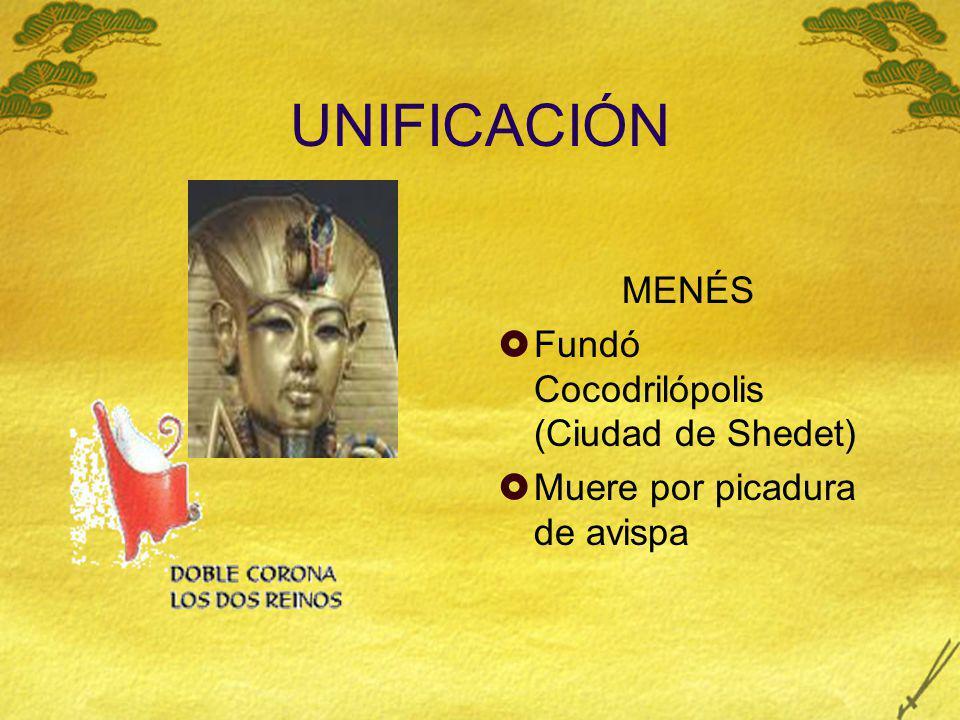 UNIFICACIÓN MENÉS Fundó Cocodrilópolis (Ciudad de Shedet) Muere por picadura de avispa