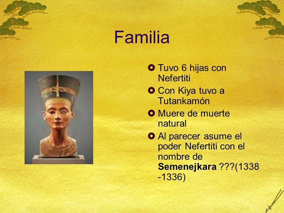 Familia Tuvo 6 hijas con Nefertiti Con Kiya tuvo a Tutankamón Muere de muerte natural Al parecer asume el poder Nefertiti con el nombre de Semenejkara