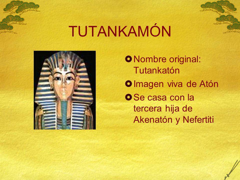 TUTANKAMÓN Nombre original: Tutankatón Imagen viva de Atón Se casa con la tercera hija de Akenatón y Nefertiti