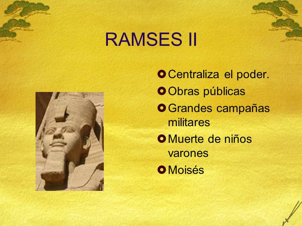 RAMSES II Centraliza el poder. Obras públicas Grandes campañas militares Muerte de niños varones Moisés
