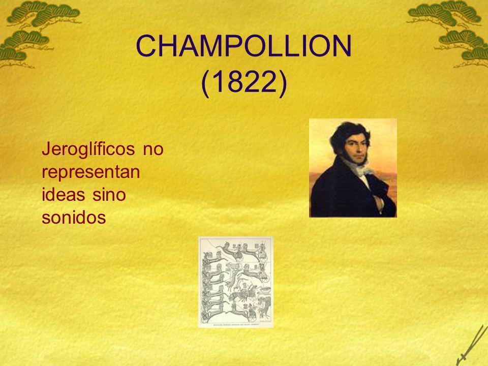 CHAMPOLLION (1822) Jeroglíficos no representan ideas sino sonidos