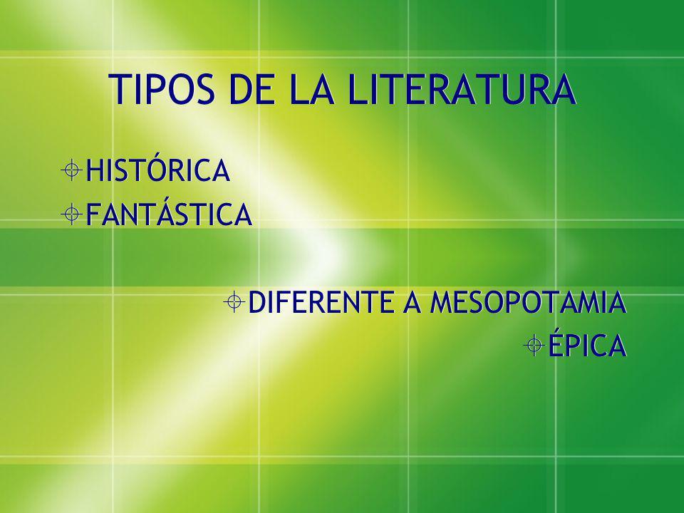TIPOS DE LA LITERATURA HISTÓRICA FANTÁSTICA DIFERENTE A MESOPOTAMIA ÉPICA HISTÓRICA FANTÁSTICA DIFERENTE A MESOPOTAMIA ÉPICA
