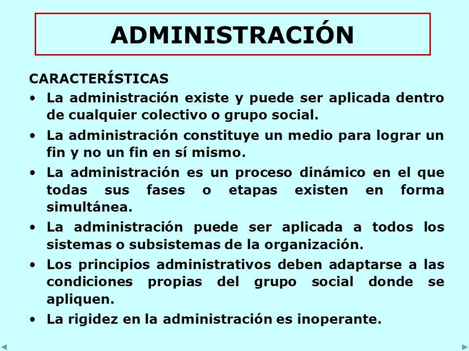 ADMINISTRACIÓN CARACTERÍSTICAS La administración existe y puede ser aplicada dentro de cualquier colectivo o grupo social.