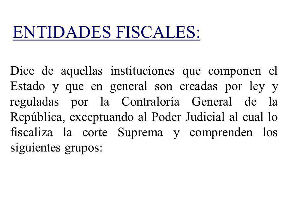 ENTIDADES FISCALES: Dice de aquellas instituciones que componen el Estado y que en general son creadas por ley y reguladas por la Contraloría General