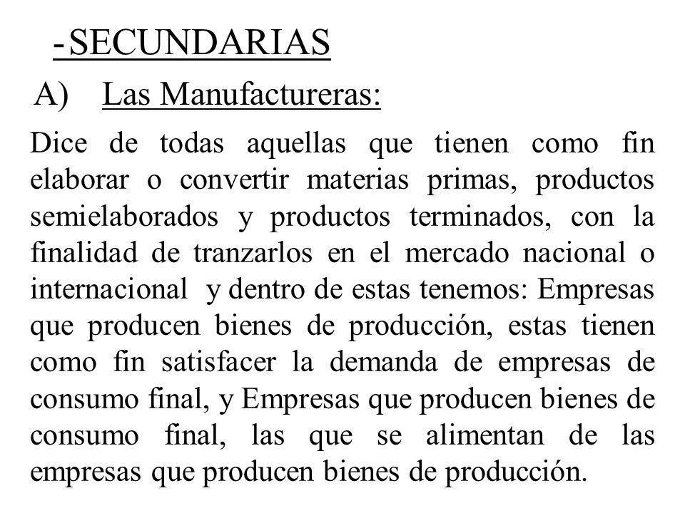 -SECUNDARIAS Dice de todas aquellas que tienen como fin elaborar o convertir materias primas, productos semielaborados y productos terminados, con la