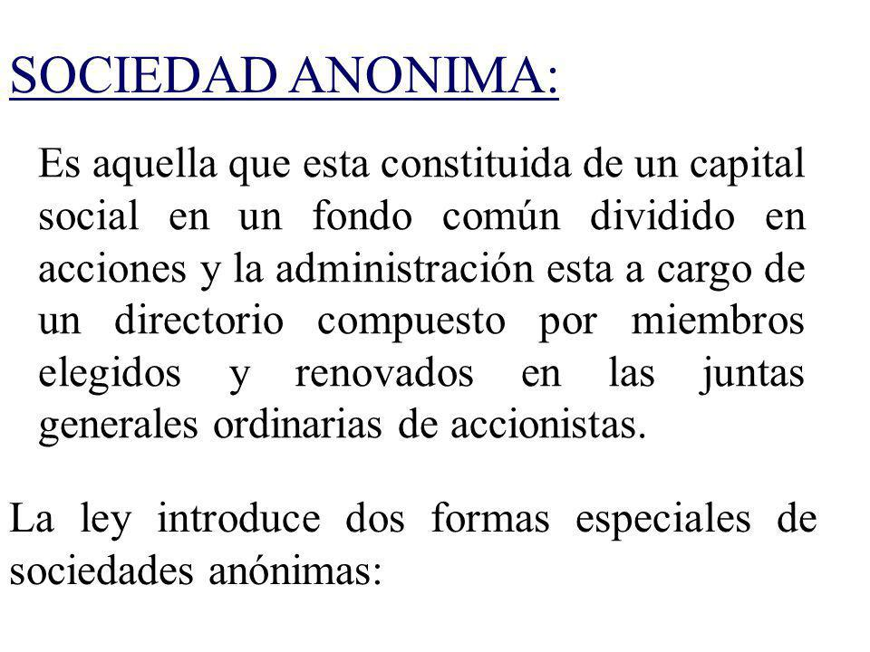 SOCIEDAD ANONIMA: Es aquella que esta constituida de un capital social en un fondo común dividido en acciones y la administración esta a cargo de un d