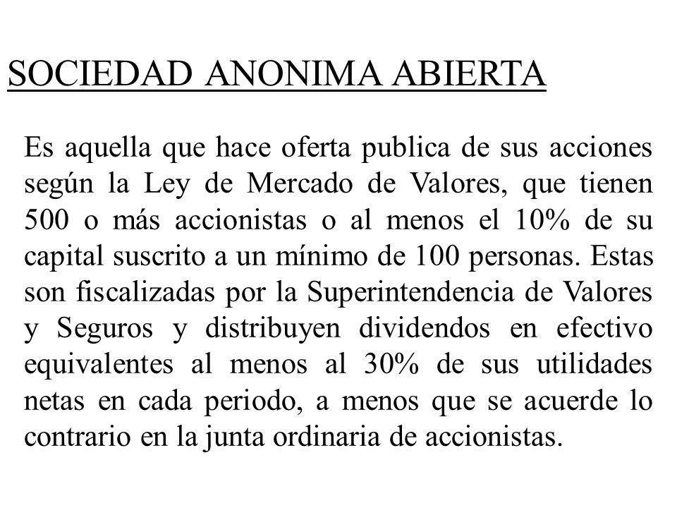 SOCIEDAD ANONIMA ABIERTA Es aquella que hace oferta publica de sus acciones según la Ley de Mercado de Valores, que tienen 500 o más accionistas o al
