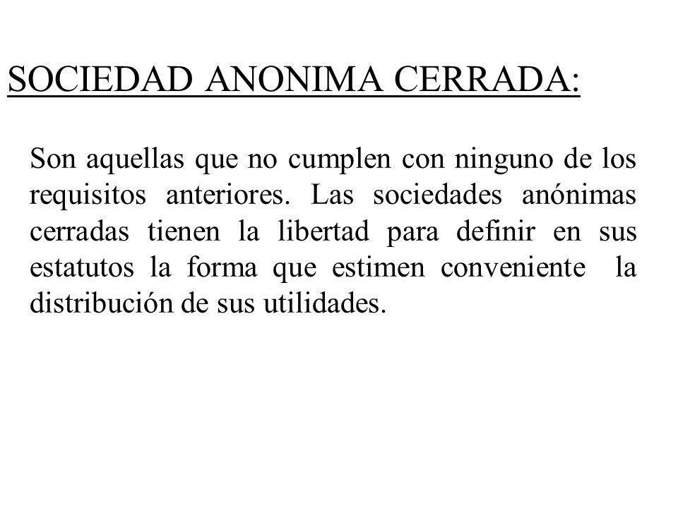 SOCIEDAD ANONIMA CERRADA: Son aquellas que no cumplen con ninguno de los requisitos anteriores. Las sociedades anónimas cerradas tienen la libertad pa