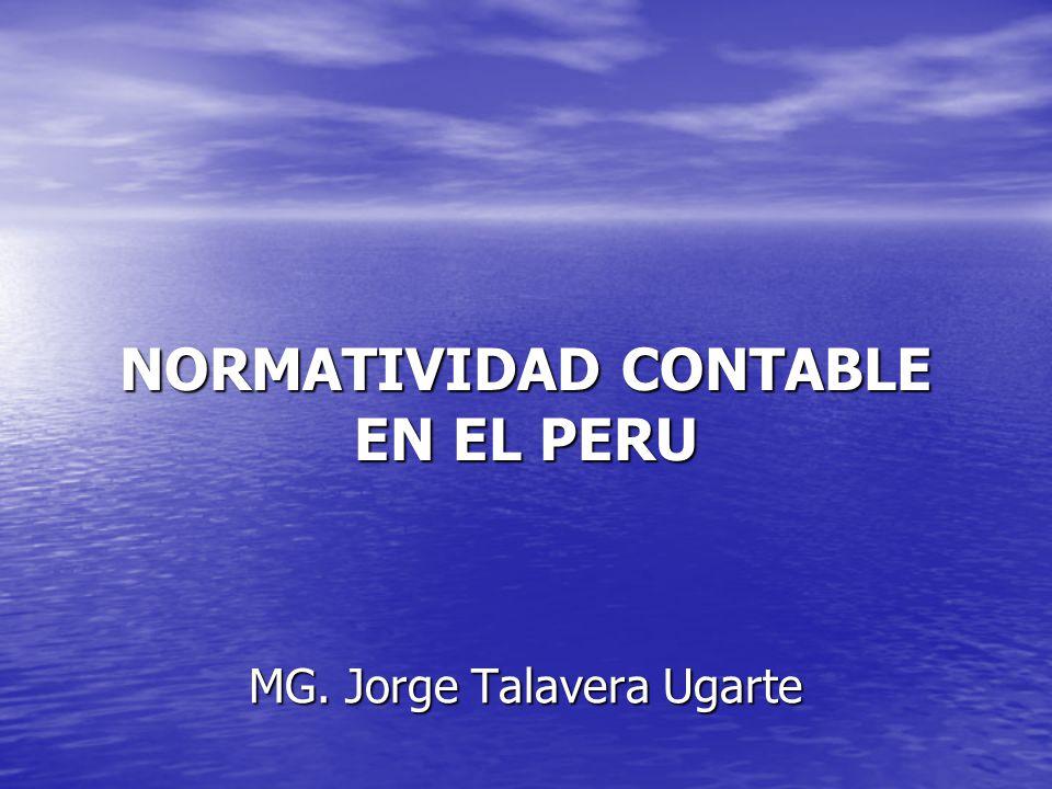 MG. Jorge Talavera Ugarte NORMATIVIDAD CONTABLE EN EL PERU