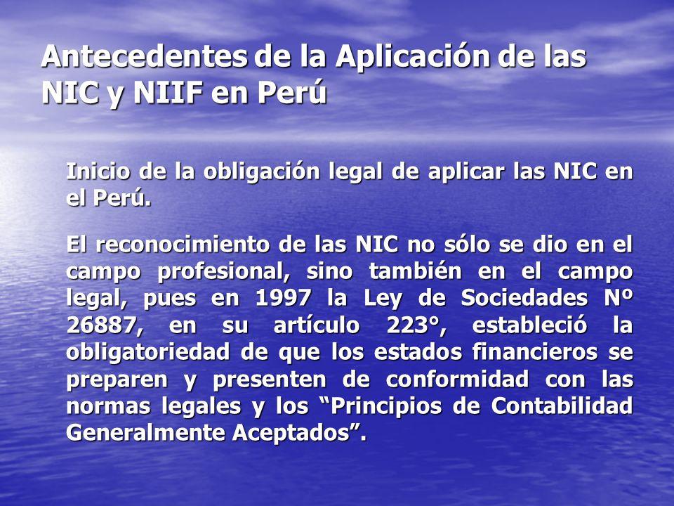 Antecedentes de la Aplicación de las NIC y NIIF en Perú Inicio de la obligación legal de aplicar las NIC en el Perú. El reconocimiento de las NIC no s