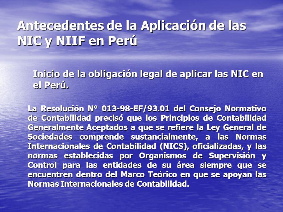 Antecedentes de la Aplicación de las NIC y NIIF en Perú Inicio de la obligación legal de aplicar las NIC en el Perú. La Resolución N° 013-98-EF/93.01