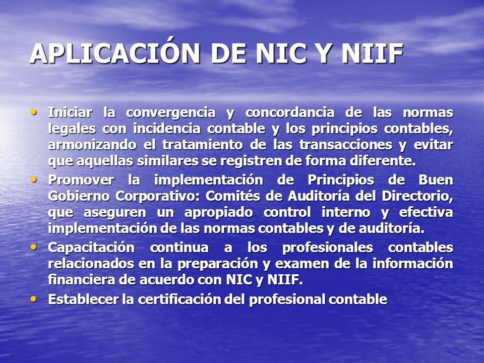 APLICACIÓN DE NIC Y NIIF Iniciar la convergencia y concordancia de las normas legales con incidencia contable y los principios contables, armonizando