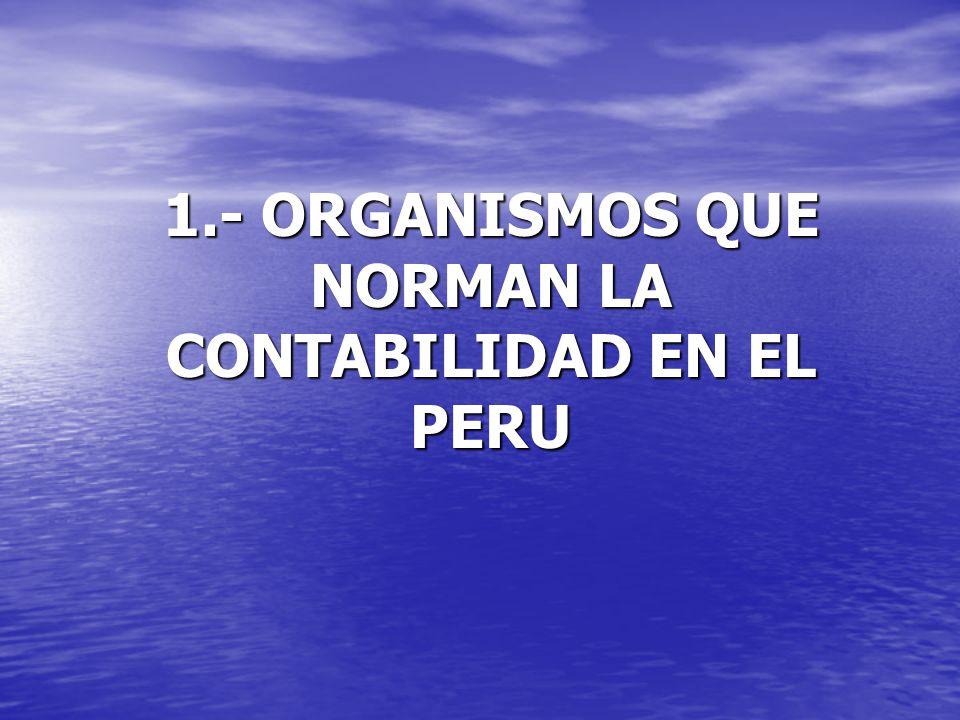 1.- ORGANISMOS QUE NORMAN LA CONTABILIDAD EN EL PERU