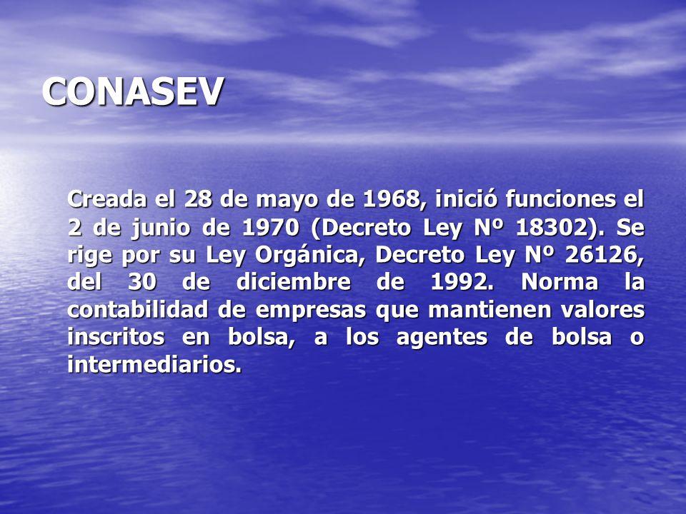 CONASEV Creada el 28 de mayo de 1968, inició funciones el 2 de junio de 1970 (Decreto Ley Nº 18302). Se rige por su Ley Orgánica, Decreto Ley Nº 26126