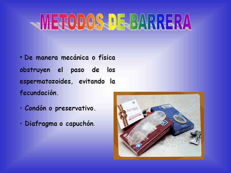 De manera mecánica o física obstruyen el paso de los espermatozoides, evitando la fecundación.