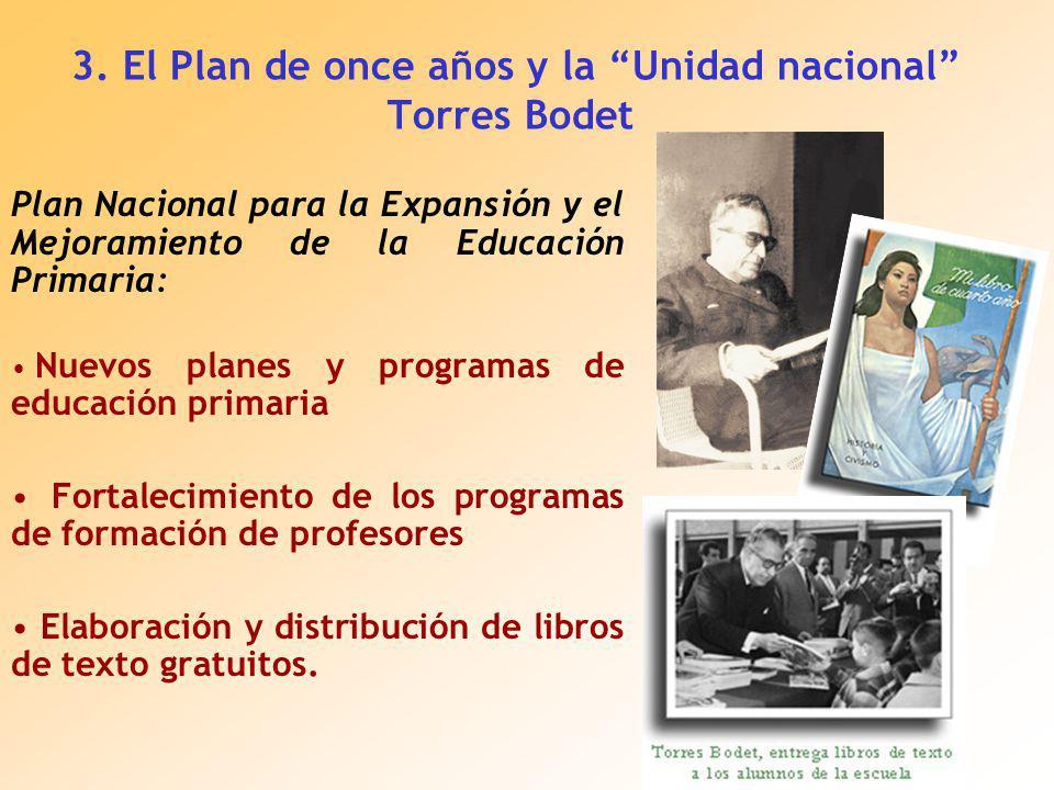 3. El Plan de once años y la Unidad nacional Torres Bodet Plan Nacional para la Expansión y el Mejoramiento de la Educación Primaria: Nuevos planes y
