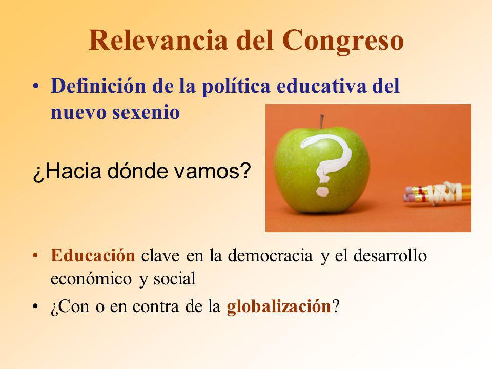 Relevancia del Congreso Definición de la política educativa del nuevo sexenio ¿Hacia dónde vamos.