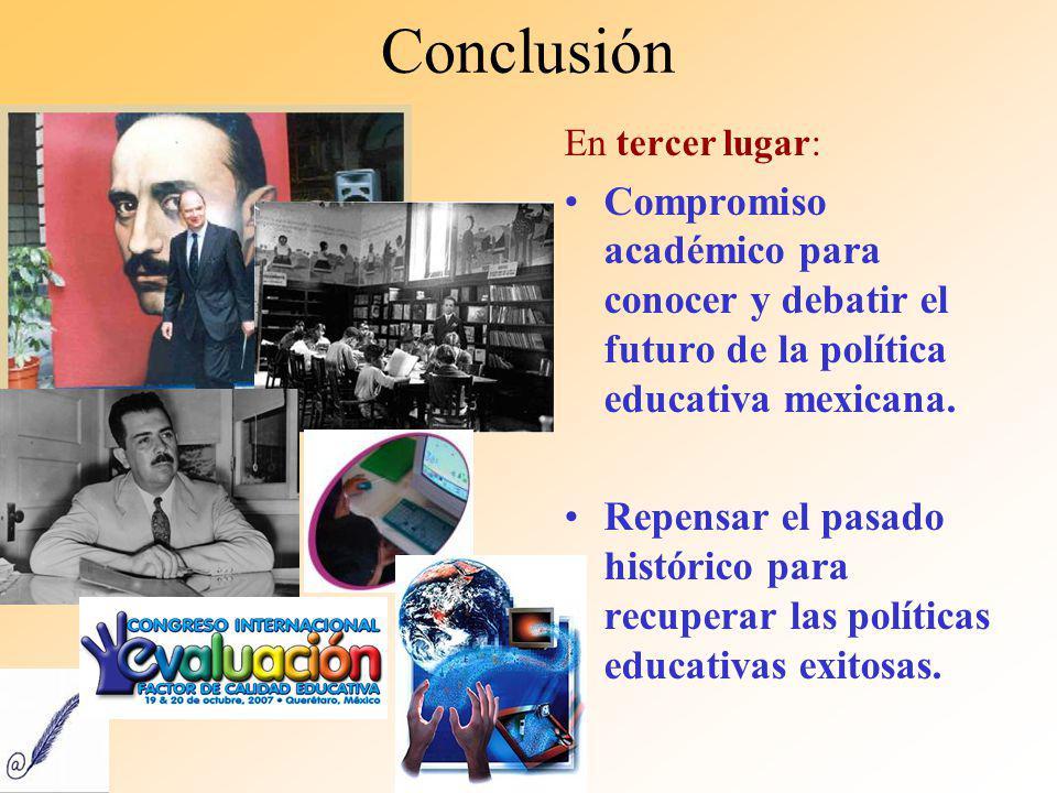 Conclusión En tercer lugar: Compromiso académico para conocer y debatir el futuro de la política educativa mexicana.